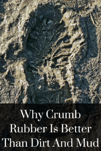 Why Crumb Rubber Is Better Than Dirt And Mud