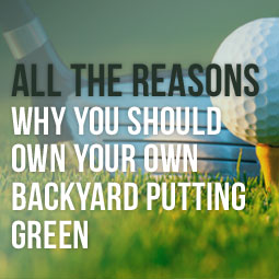All The Reasons Why You Should Own Your Own Backyard Putting Green http://www.heavenlygreens.com/blog/reasons-to-own-backyard-putting-green @heavenlygreens