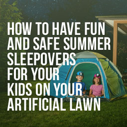 How To Have Fun And Safe Summer Sleep Overs For Your Kids On Your Artificial Lawn http://www.heavenlygreens.com/blog/how-to-have-fun-and-safe-summer-sleep-overs-for-your-kids-on-your-artificial-lawn @heavenlygreens